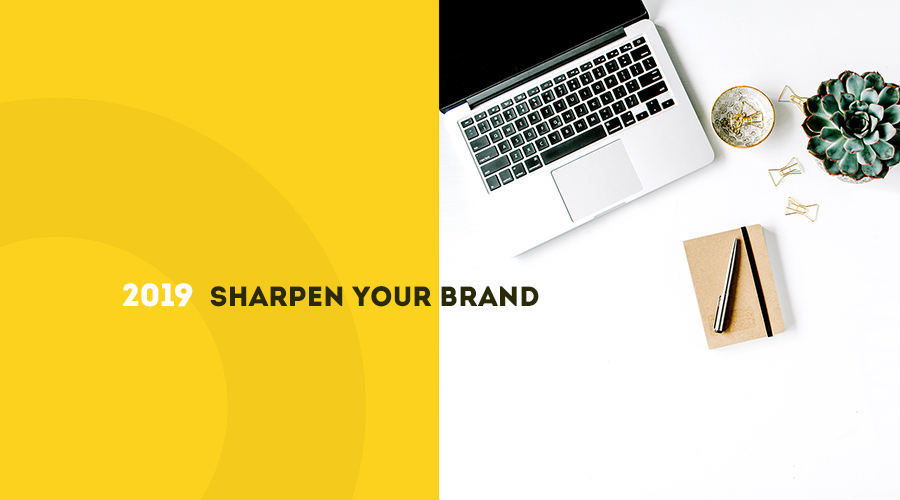 Branding Strategies – Sharpen Your Brand in 2019