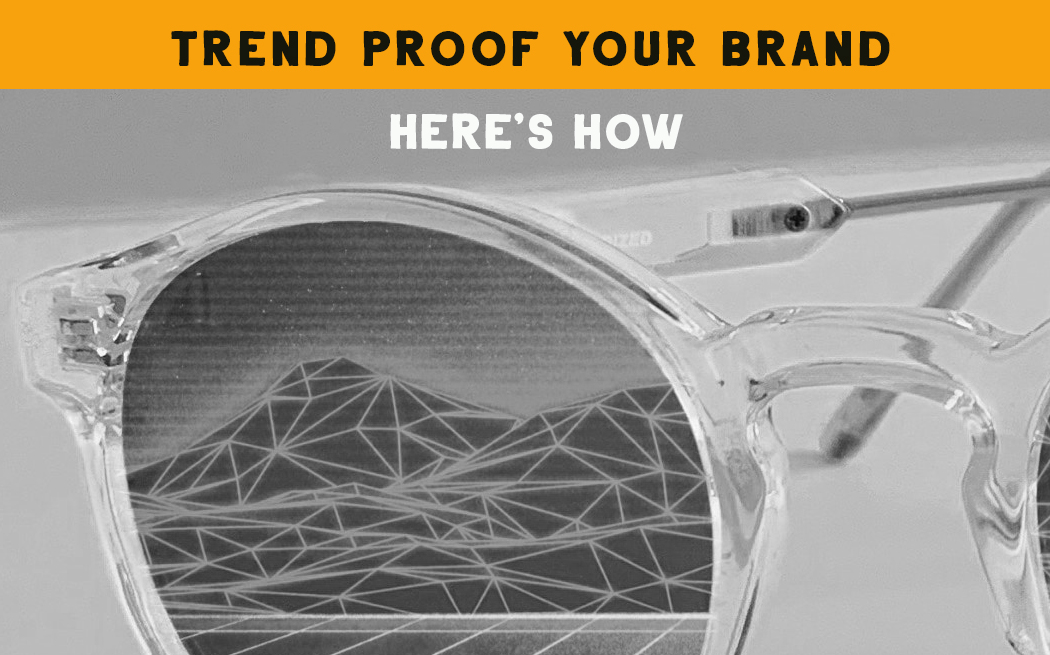 Trend Proofing Your Brand – How to Ensure Your Brand Remains Strong for Years to Come